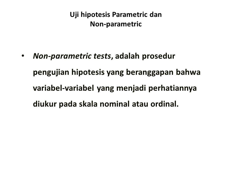 Uji hipotesis Parametric dan Non-parametric Parametric tests, adalah prosedur pengujian hipotesis yang beranggapan bahwa variabel- variabel yang menja