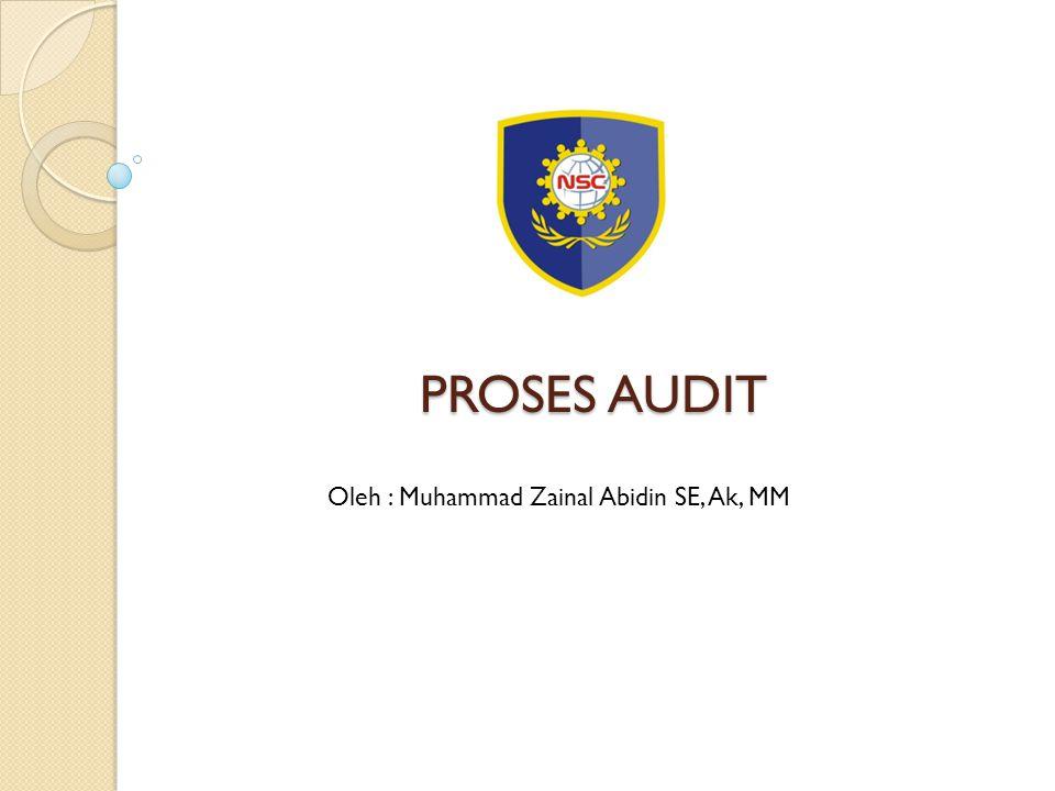 PROSES AUDIT Oleh : Muhammad Zainal Abidin SE, Ak, MM
