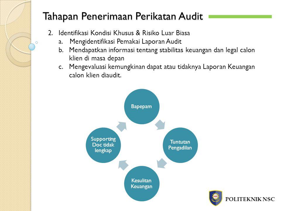 Tahapan Penerimaan Perikatan Audit POLITEKNIK NSC 2.Identifikasi Kondisi Khusus & Risiko Luar Biasa a.