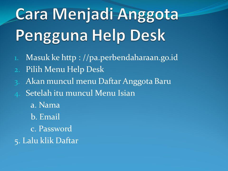 Bagaimana Cara Mengakses Help Desk Help Desk Pelaksanaan Anggaran Dapat Diakses pada Web Site Pelaksanaan Anggaran yaitu http// PA.PELAKSANAAN.GO.ID