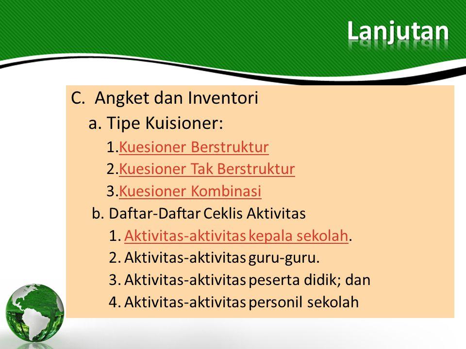 C. Angket dan Inventori a. Tipe Kuisioner: 1.Kuesioner BerstrukturKuesioner Berstruktur 2.Kuesioner Tak BerstrukturKuesioner Tak Berstruktur 3.Kuesion