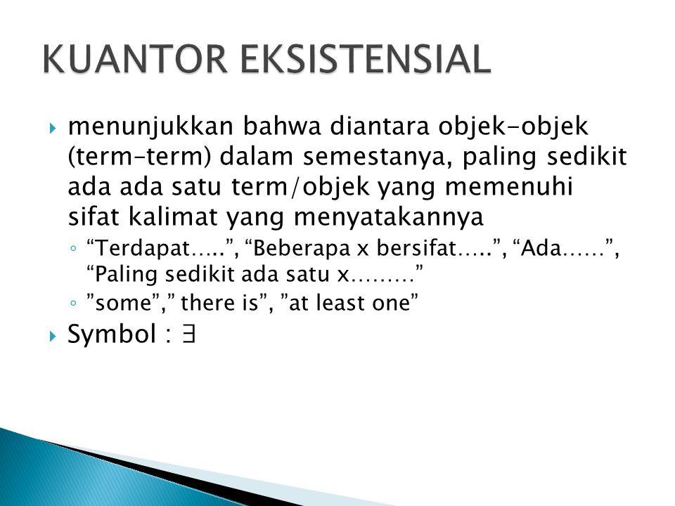  menunjukkan bahwa diantara objek-objek (term–term) dalam semestanya, paling sedikit ada ada satu term/objek yang memenuhi sifat kalimat yang menyata