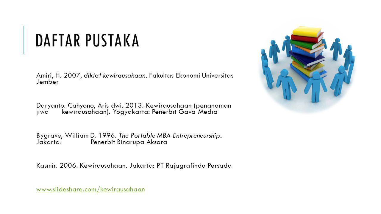 DAFTAR PUSTAKA Amiri, H. 2007, diktat kewirausahaan. Fakultas Ekonomi Universitas Jember Daryanto. Cahyono, Aris dwi. 2013. Kewirausahaan (penanaman j
