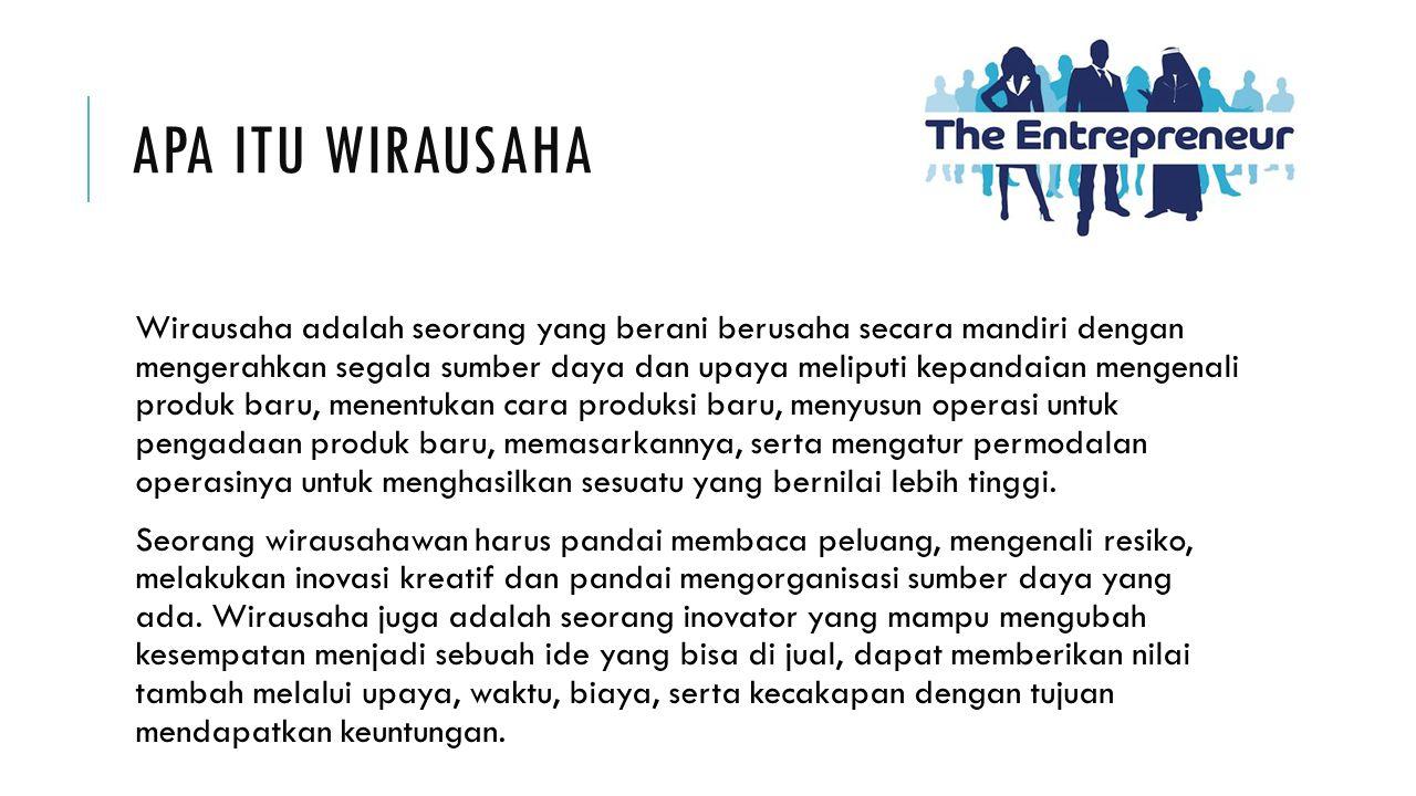 APA ITU WIRAUSAHA Wirausaha adalah seorang yang berani berusaha secara mandiri dengan mengerahkan segala sumber daya dan upaya meliputi kepandaian men