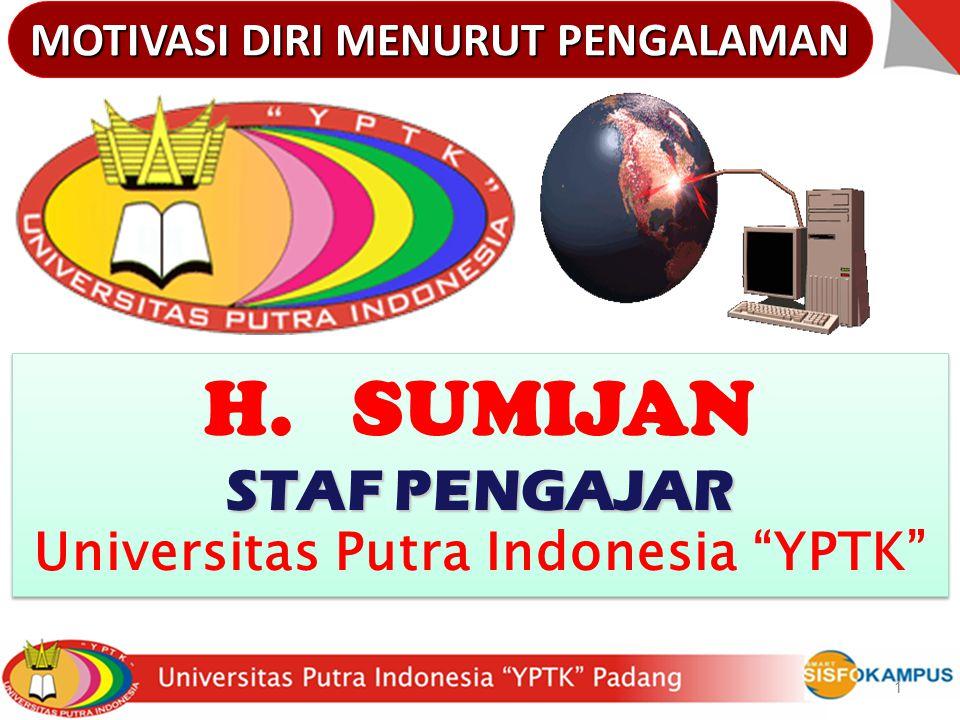 "1 H. SUMIJAN STAF PENGAJAR Universitas Putra Indonesia ""YPTK"" H. SUMIJAN STAF PENGAJAR Universitas Putra Indonesia ""YPTK"" MOTIVASI DIRI MENURUT PENGAL"