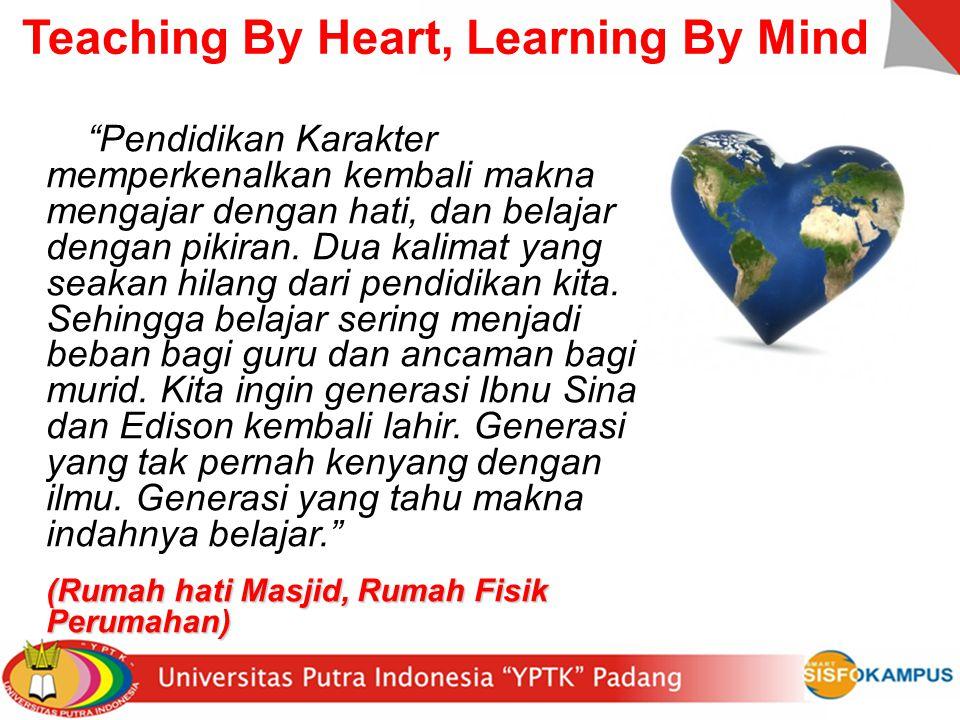 "Teaching By Heart, Learning By Mind ""Pendidikan Karakter memperkenalkan kembali makna mengajar dengan hati, dan belajar dengan pikiran. Dua kalimat ya"
