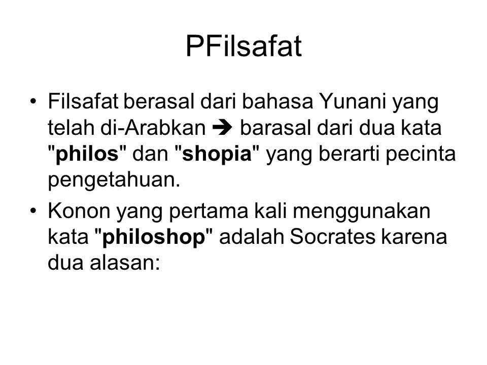 PFilsafat Filsafat berasal dari bahasa Yunani yang telah di-Arabkan  barasal dari dua kata philos dan shopia yang berarti pecinta pengetahuan.