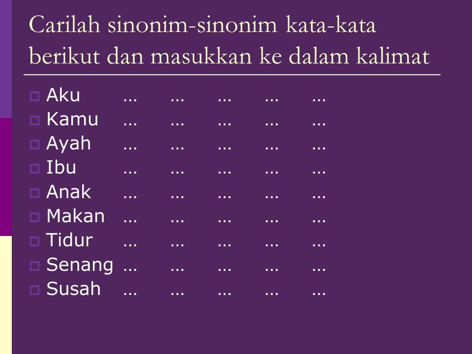 Mendiskriminasikan Sinonim  Contoh, sinonim kata dapat didaftarkan sebagai berikut.