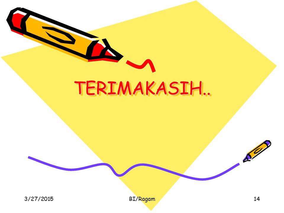 TERIMAKASIH..TERIMAKASIH.. 3/27/2015BI/Ragam14