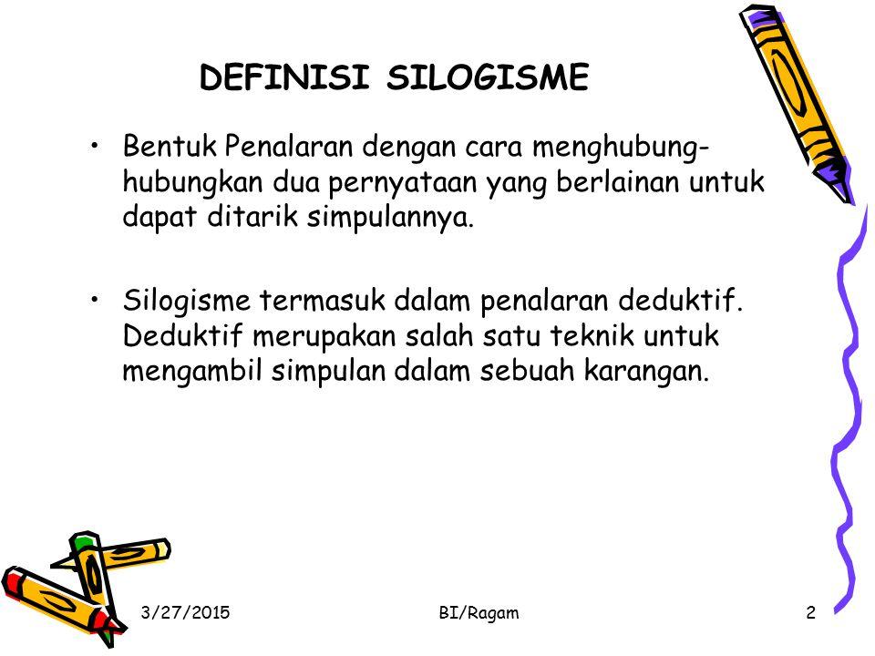 3. Buatlah contoh kalimat silogisme hipotesis, selogisme alternatif dan Entimen 3/27/2015BI/Ragam13