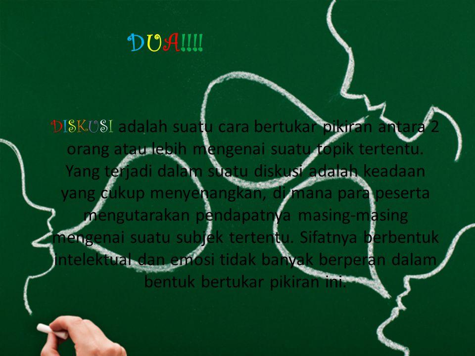 SATU!!. DISKUSI adalah sebuah interaksi komunikasi antara dua orang atau lebih/kelompok.