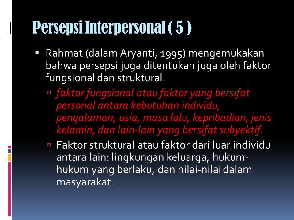 Persepsi Interpersonal ( 5 )  Rahmat (dalam Aryanti, 1995) mengemukakan bahwa persepsi juga ditentukan juga oleh faktor fungsional dan struktural.
