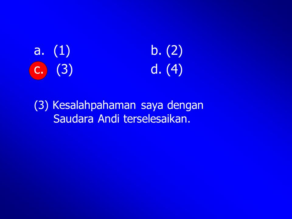a.(1)b. (2) c. (3)d. (4) (3) Kesalahpahaman saya dengan Saudara Andi terselesaikan.