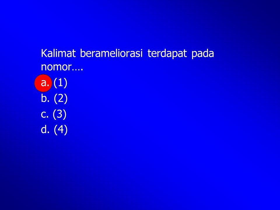 Kalimat berameliorasi terdapat pada nomor…. a. (1) b. (2) c. (3) d. (4)