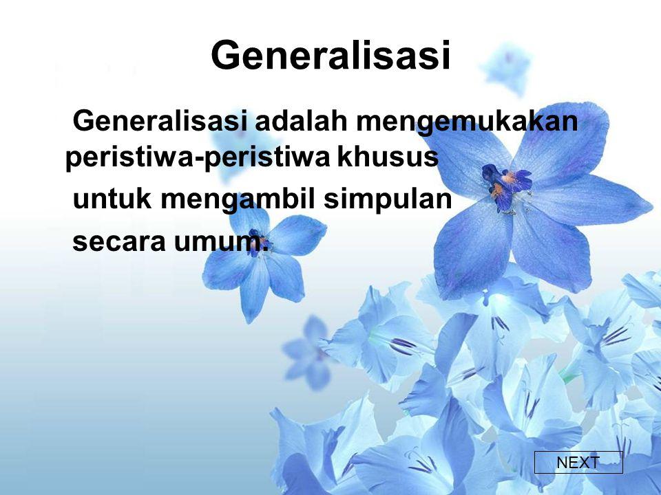 Generalisasi Generalisasi adalah mengemukakan peristiwa-peristiwa khusus untuk mengambil simpulan secara umum.