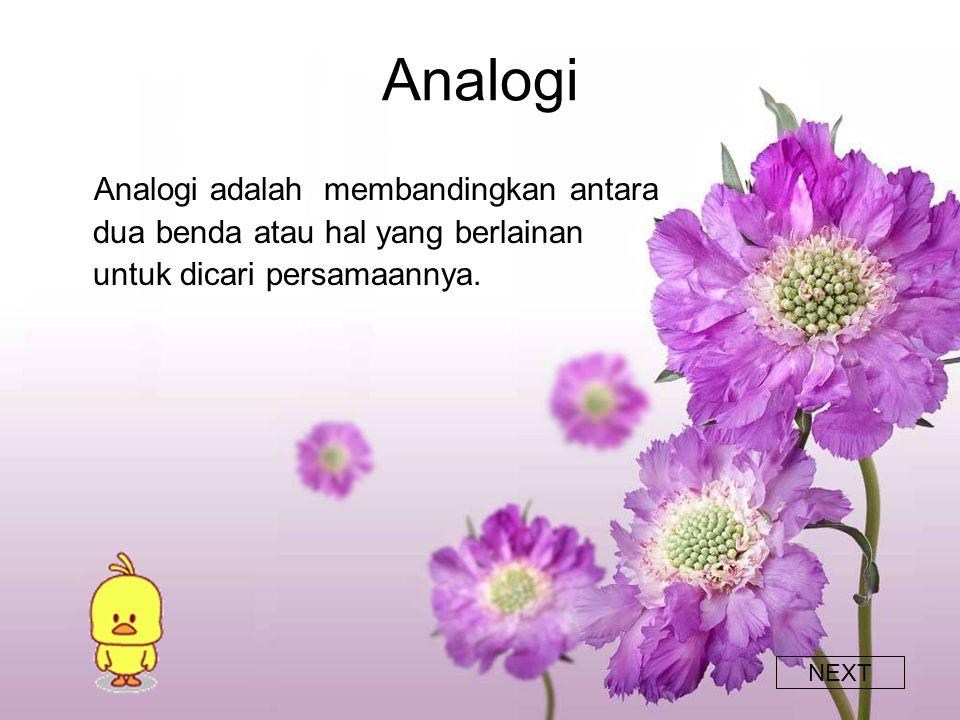 Analogi Analogi adalah membandingkan antara dua benda atau hal yang berlainan untuk dicari persamaannya.