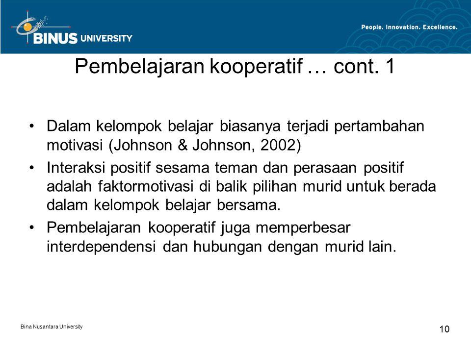 Bina Nusantara University 10 Pembelajaran kooperatif … cont. 1 Dalam kelompok belajar biasanya terjadi pertambahan motivasi (Johnson & Johnson, 2002)