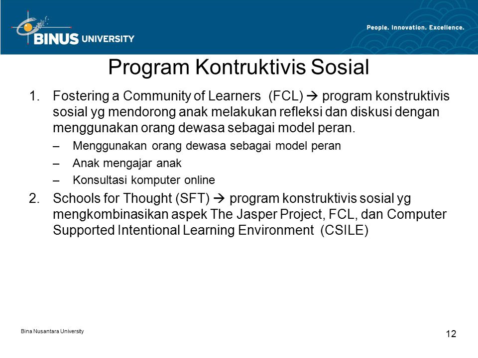 Bina Nusantara University 12 Program Kontruktivis Sosial 1.Fostering a Community of Learners (FCL)  program konstruktivis sosial yg mendorong anak me