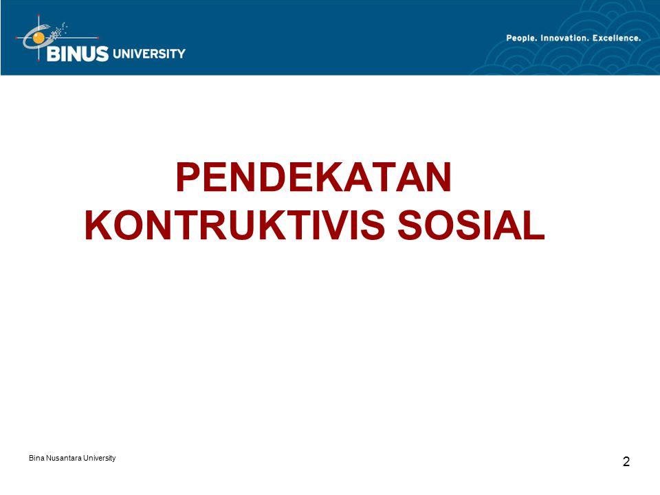 Bina Nusantara University 2 PENDEKATAN KONTRUKTIVIS SOSIAL