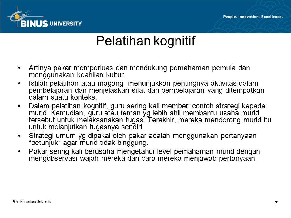 Bina Nusantara University 7 Pelatihan kognitif Artinya pakar memperluas dan mendukung pemahaman pemula dan menggunakan keahlian kultur.