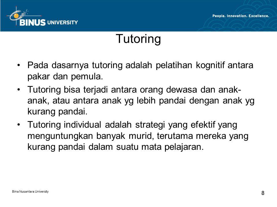 Bina Nusantara University 8 Tutoring Pada dasarnya tutoring adalah pelatihan kognitif antara pakar dan pemula. Tutoring bisa terjadi antara orang dewa