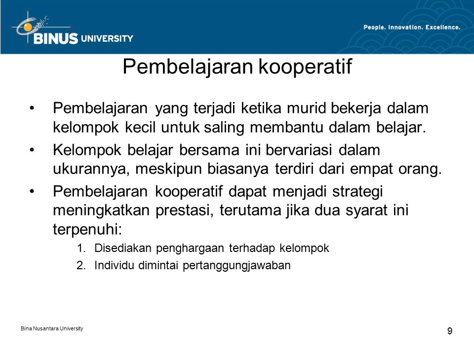 Bina Nusantara University 9 Pembelajaran kooperatif Pembelajaran yang terjadi ketika murid bekerja dalam kelompok kecil untuk saling membantu dalam belajar.