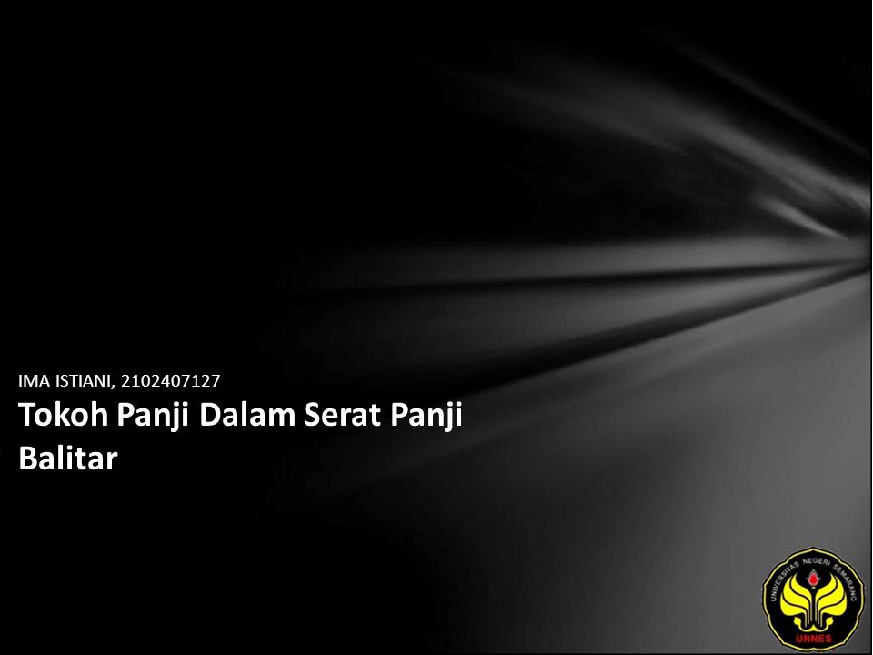 Identitas Mahasiswa - NAMA : IMA ISTIANI - NIM : 2102407127 - PRODI : Pendidikan Bahasa, Sastra Indonesia, dan Daerah (Pendidikan Bahasa dan Sastra Jawa) - JURUSAN : Bahasa & Sastra Indonesia - FAKULTAS : Bahasa dan Seni - EMAIL : betty_istiani pada domain yahoo.com - PEMBIMBING 1 : Yusro Edy Nugroho, S.S., M.Hum.