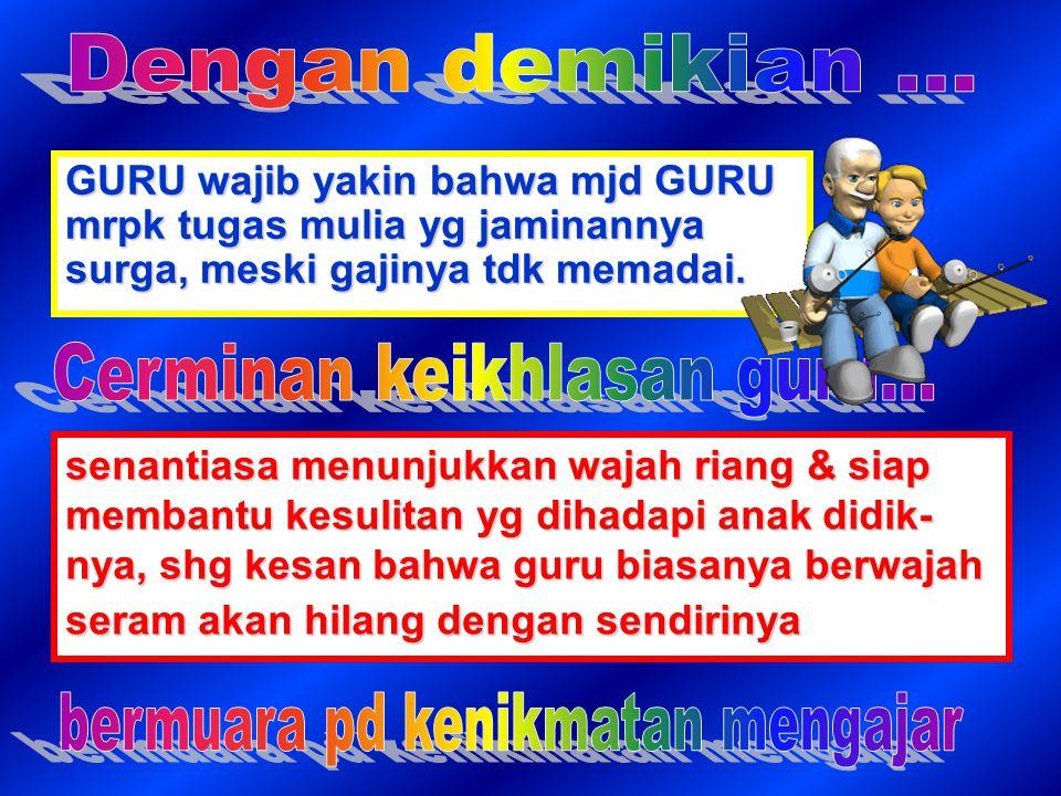 GURU wajib yakin bahwa mjd GURU mrpk tugas mulia yg jaminannya surga, meski gajinya tdk memadai.