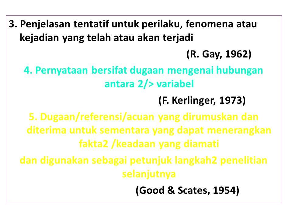 3. Penjelasan tentatif untuk perilaku, fenomena atau kejadian yang telah atau akan terjadi (R.