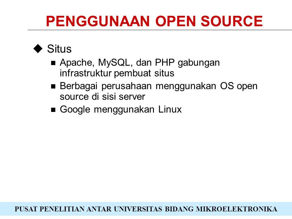PUSAT PENELITIAN ANTAR UNIVERSITAS BIDANG MIKROELEKTRONIKA PENGGUNAAN OPEN SOURCE  Situs Apache, MySQL, dan PHP gabungan infrastruktur pembuat situs Berbagai perusahaan menggunakan OS open source di sisi server Google menggunakan Linux