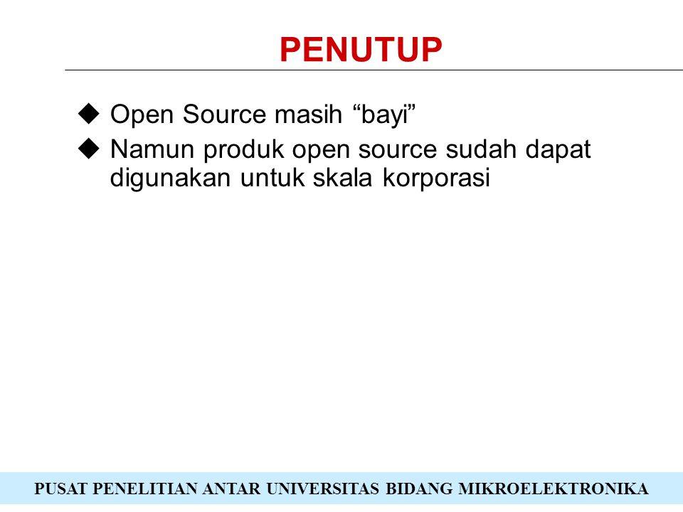 PUSAT PENELITIAN ANTAR UNIVERSITAS BIDANG MIKROELEKTRONIKA PENUTUP  Open Source masih bayi  Namun produk open source sudah dapat digunakan untuk skala korporasi