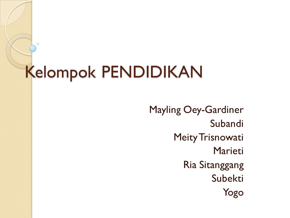 Kelompok PENDIDIKAN Mayling Oey-Gardiner Subandi Meity Trisnowati Marieti Ria Sitanggang Subekti Yogo