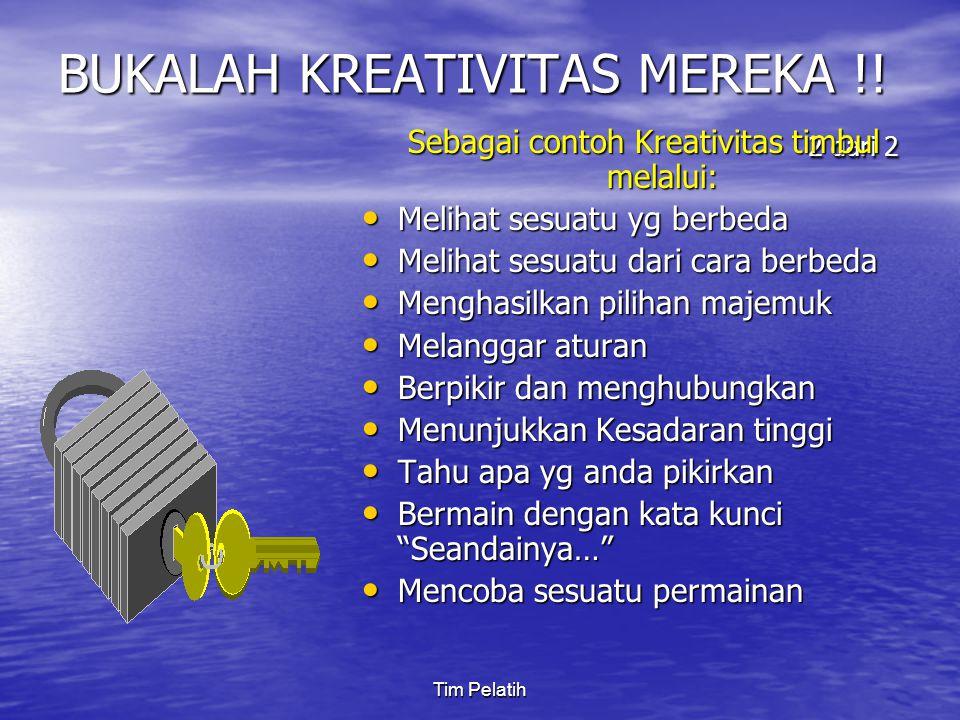 Tim Pelatih BUKALAH KREATIVITAS MEREKA !.