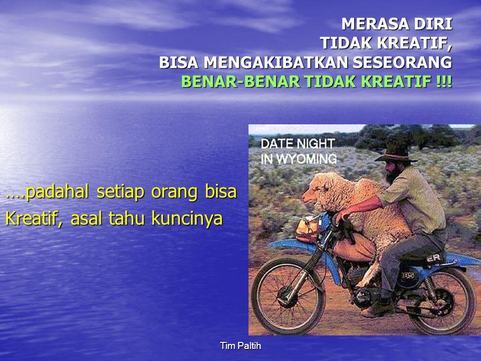 Tim Paltih MERASA DIRI TIDAK KREATIF, BISA MENGAKIBATKAN SESEORANG BENAR-BENAR TIDAK KREATIF !!.