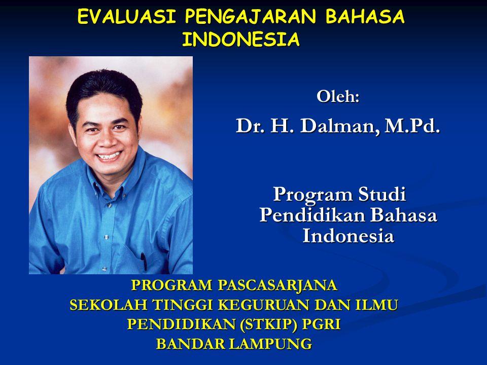 EVALUASI PENGAJARAN BAHASA INDONESIA Program Studi Pendidikan Bahasa Indonesia Oleh: Dr. H. Dalman, M.Pd. PROGRAM PASCASARJANA SEKOLAH TINGGI KEGURUAN