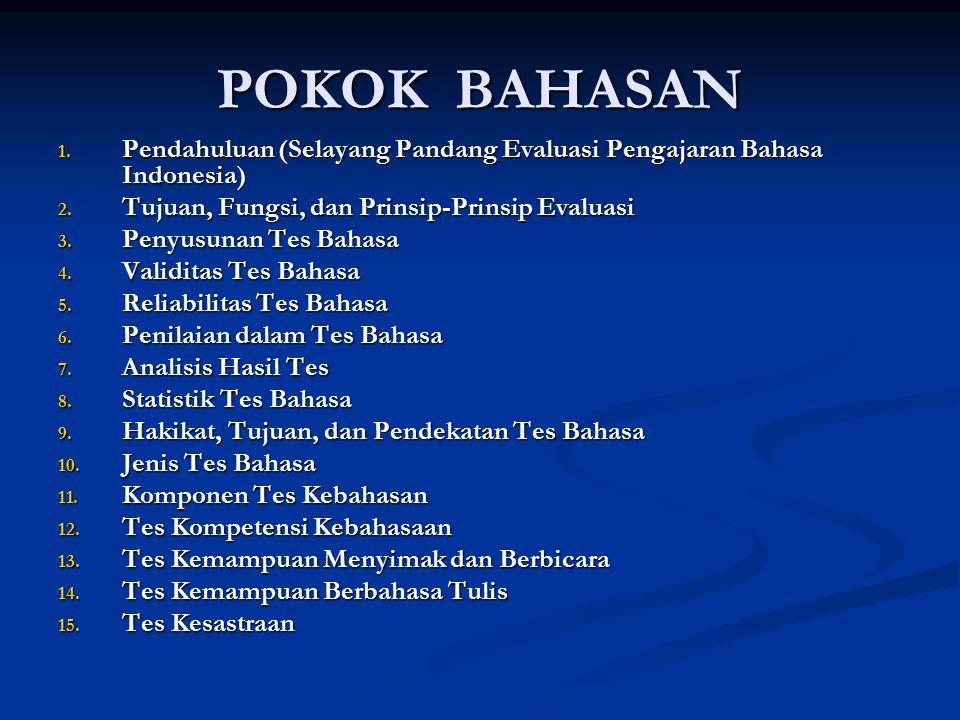 POKOK BAHASAN 1. Pendahuluan (Selayang Pandang Evaluasi Pengajaran Bahasa Indonesia) 2. Tujuan, Fungsi, dan Prinsip-Prinsip Evaluasi 3. Penyusunan Tes
