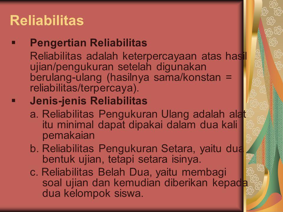 Reliabilitas  Pengertian Reliabilitas Reliabilitas adalah keterpercayaan atas hasil ujian/pengukuran setelah digunakan berulang-ulang (hasilnya sama/konstan = reliabilitas/terpercaya).