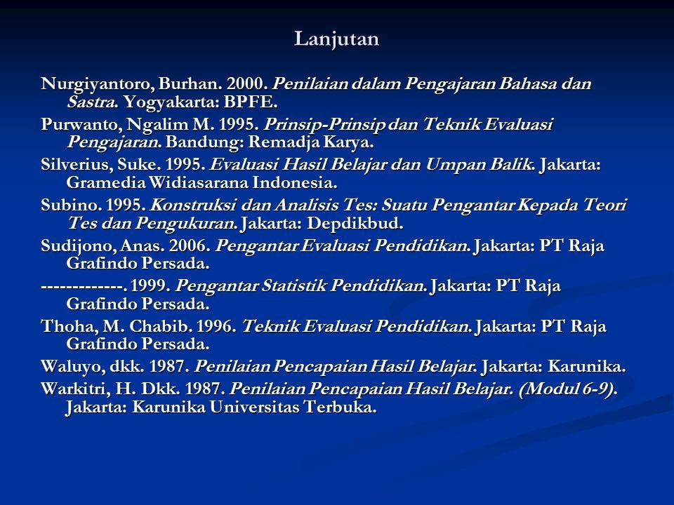 Lanjutan Nurgiyantoro, Burhan. 2000. Penilaian dalam Pengajaran Bahasa dan Sastra. Yogyakarta: BPFE. Purwanto, Ngalim M. 1995. Prinsip-Prinsip dan Tek