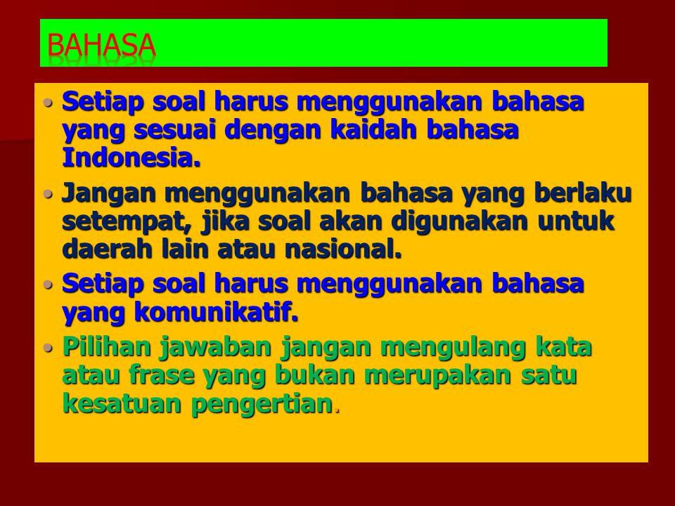 Setiap soal harus menggunakan bahasa yang sesuai dengan kaidah bahasa Indonesia. Setiap soal harus menggunakan bahasa yang sesuai dengan kaidah bahasa