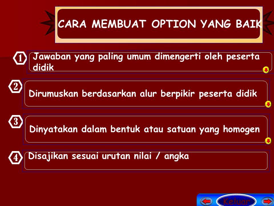 CARA MEMBUAT OPTION YANG BAIK 1 Jawaban yang paling umum dimengerti oleh peserta didik 2 Dirumuskan berdasarkan alur berpikir peserta didik 3 Dinyatak