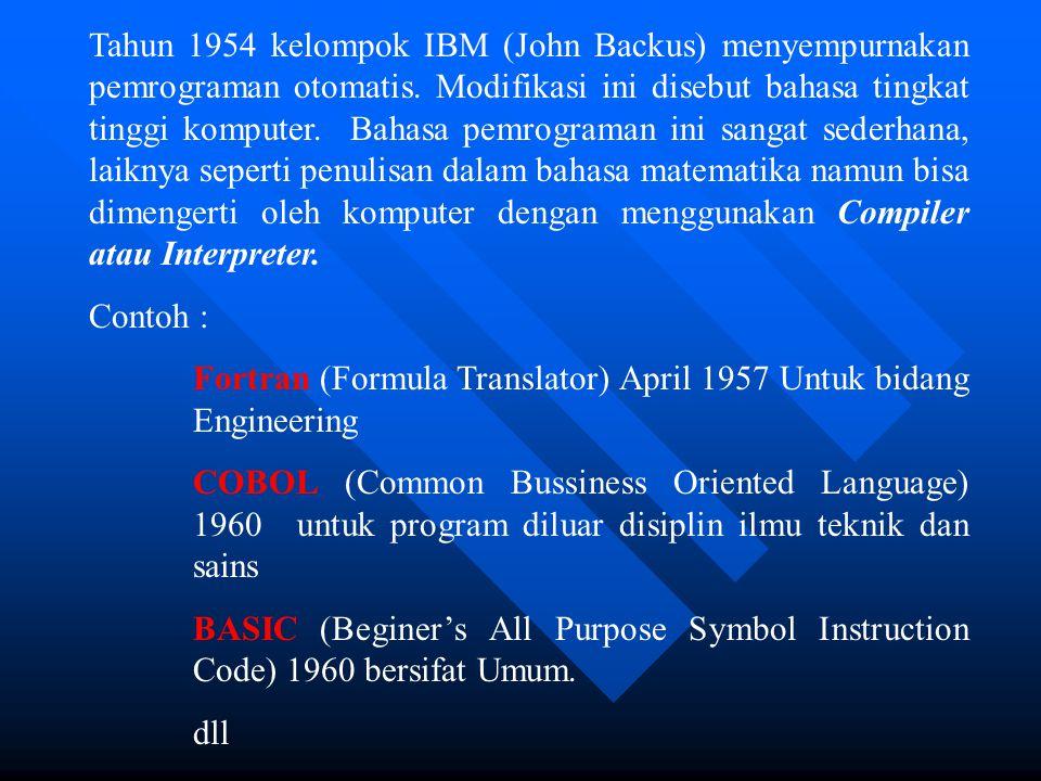 Tahun 1954 kelompok IBM (John Backus) menyempurnakan pemrograman otomatis. Modifikasi ini disebut bahasa tingkat tinggi komputer. Bahasa pemrograman i