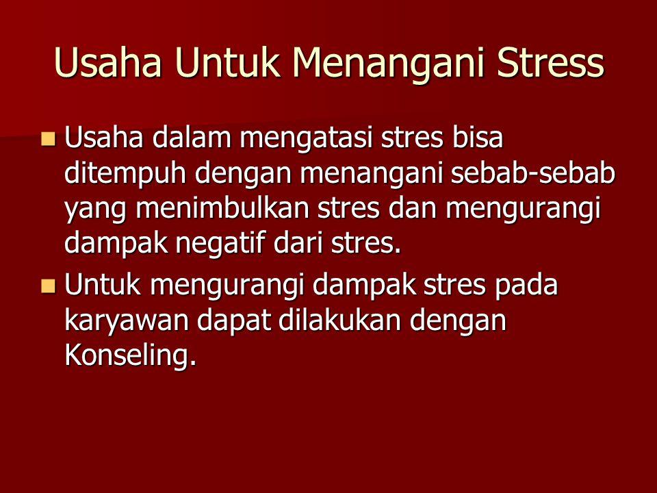 Usaha Untuk Menangani Stress Usaha dalam mengatasi stres bisa ditempuh dengan menangani sebab-sebab yang menimbulkan stres dan mengurangi dampak negat
