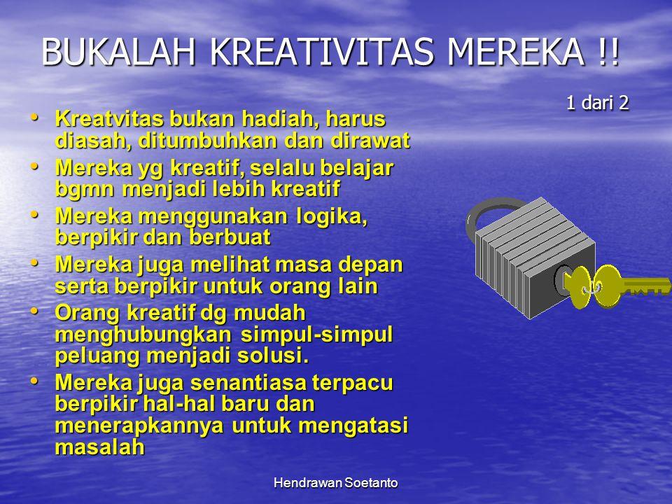Hendrawan Soetanto BUKALAH KREATIVITAS MEREKA !! 1 dari 2 Kreatvitas bukan hadiah, harus diasah, ditumbuhkan dan dirawat Kreatvitas bukan hadiah, haru