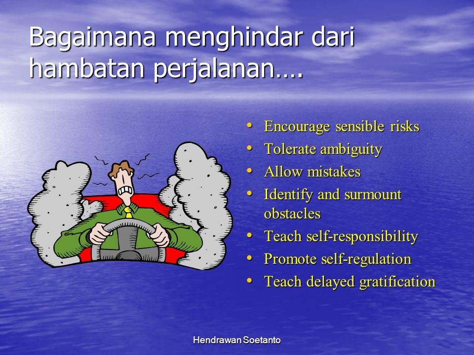Hendrawan Soetanto Bagaimana menghindar dari hambatan perjalanan…. Encourage sensible risks Encourage sensible risks Tolerate ambiguity Tolerate ambig