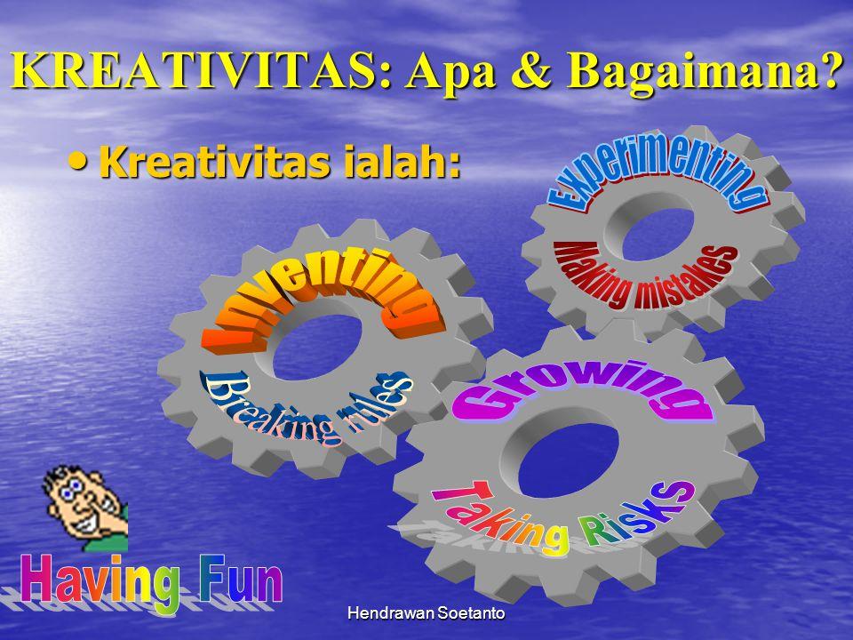 Hendrawan Soetanto KREATIVITAS: Apa & Bagaimana? Kreativitas ialah: Kreativitas ialah: