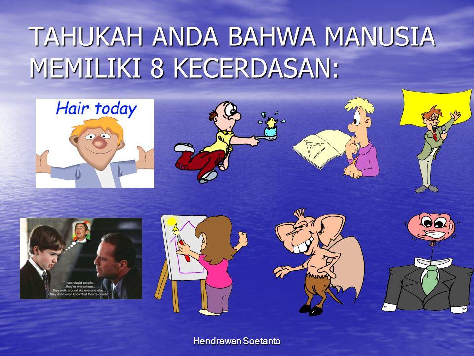 Hendrawan Soetanto TAHUKAH ANDA BAHWA MANUSIA MEMILIKI 8 KECERDASAN:
