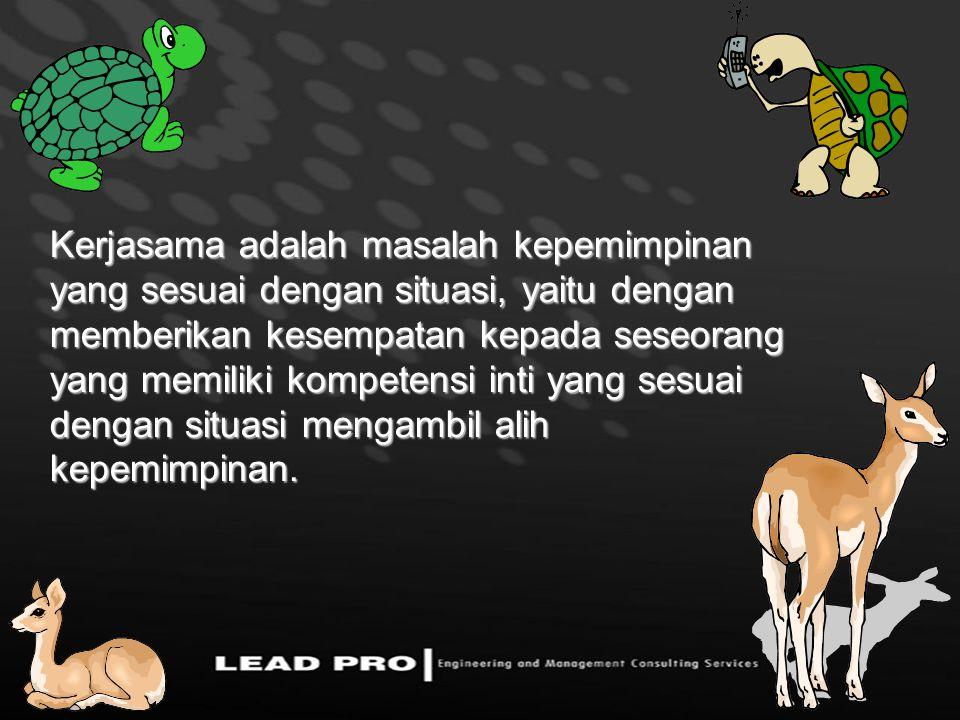 Kerjasama adalah masalah kepemimpinan yang sesuai dengan situasi, yaitu dengan memberikan kesempatan kepada seseorang yang memiliki kompetensi inti ya