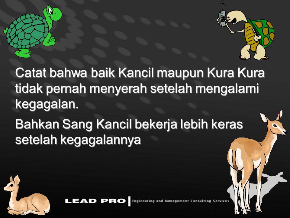 Catat bahwa baik Kancil maupun Kura Kura tidak pernah menyerah setelah mengalami kegagalan.
