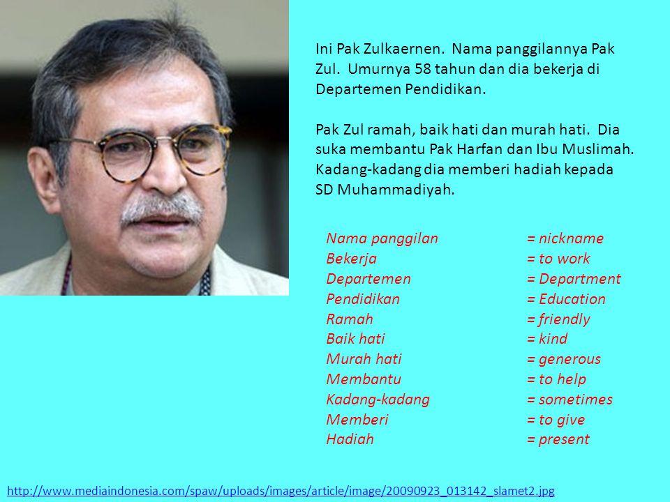 http://www.mediaindonesia.com/spaw/uploads/images/article/image/20090923_013142_slamet2.jpg Ini Pak Zulkaernen. Nama panggilannya Pak Zul. Umurnya 58