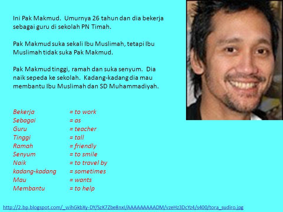 http://2.bp.blogspot.com/_wihGkbXy-DY/SzK7Zbe8nxI/AAAAAAAAADM/vzeHz3DcYz4/s400/tora_sudiro.jpg Ini Pak Makmud. Umurnya 26 tahun dan dia bekerja sebaga
